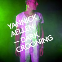 Yannick Aellen - Dark Crooning EP